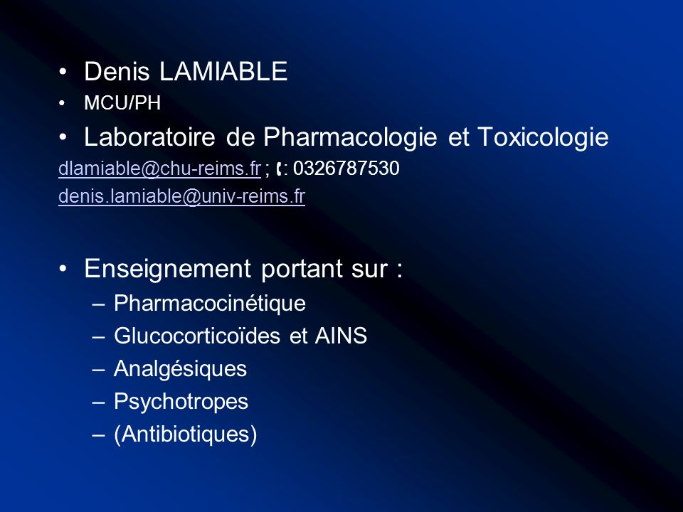 Denis LAMIABLE MCU/PH Laboratoire de Pharmacologie et Toxicologie dlamiable@chu-reims.frdlamiable@chu-reims.fr ; : 0326787530 denis.lamiable@univ-reim