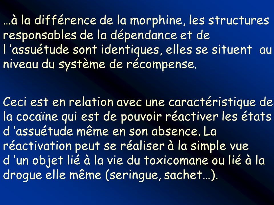 …à la différence de la morphine, les structures responsables de la dépendance et de l assuétude sont identiques, elles se situent au niveau du système