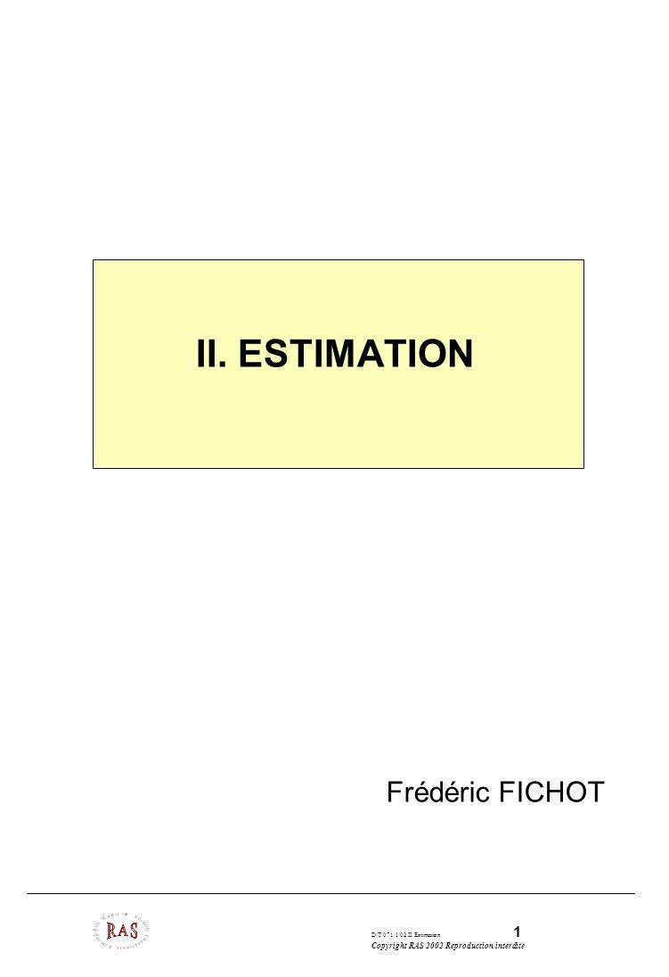 D/T/071.1/02 II. Estimation 1 Copyright RAS 2002 Reproduction interdite II. ESTIMATION Frédéric FICHOT