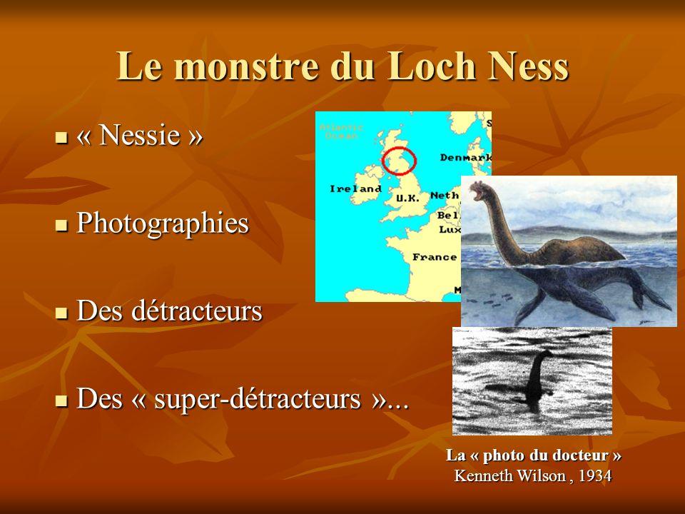 Le monstre du Loch Ness « Nessie » « Nessie » Photographies Photographies Des détracteurs Des détracteurs Des « super-détracteurs »... Des « super-dét