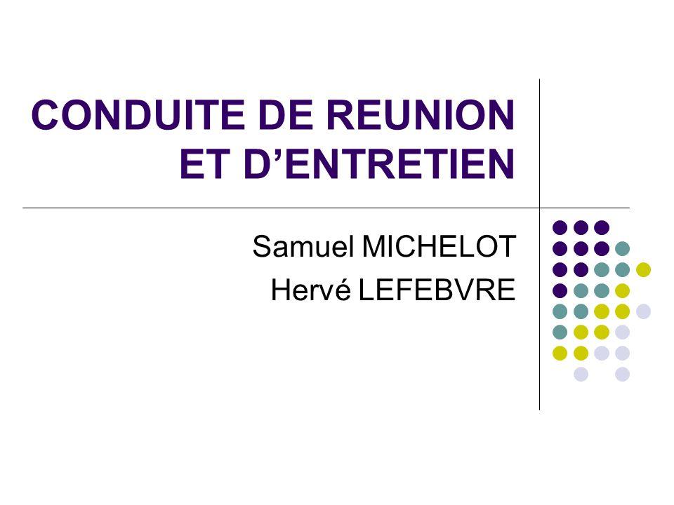 CONDUITE DE REUNION ET DENTRETIEN Samuel MICHELOT Hervé LEFEBVRE
