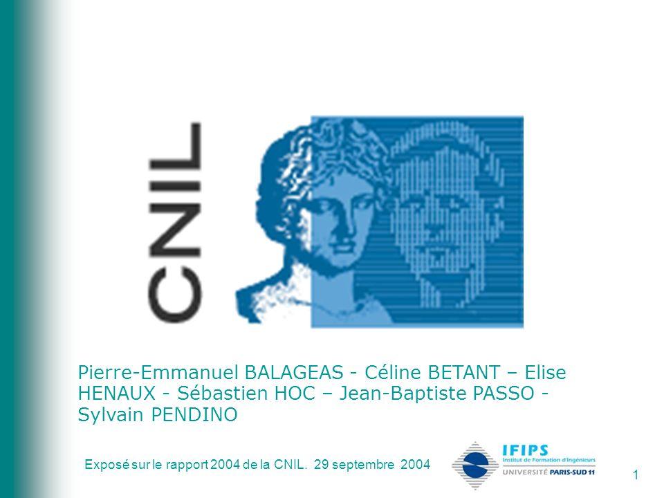 Exposé sur le rapport 2004 de la CNIL. 29 septembre 2004 1 Pierre-Emmanuel BALAGEAS - Céline BETANT – Elise HENAUX - Sébastien HOC – Jean-Baptiste PAS