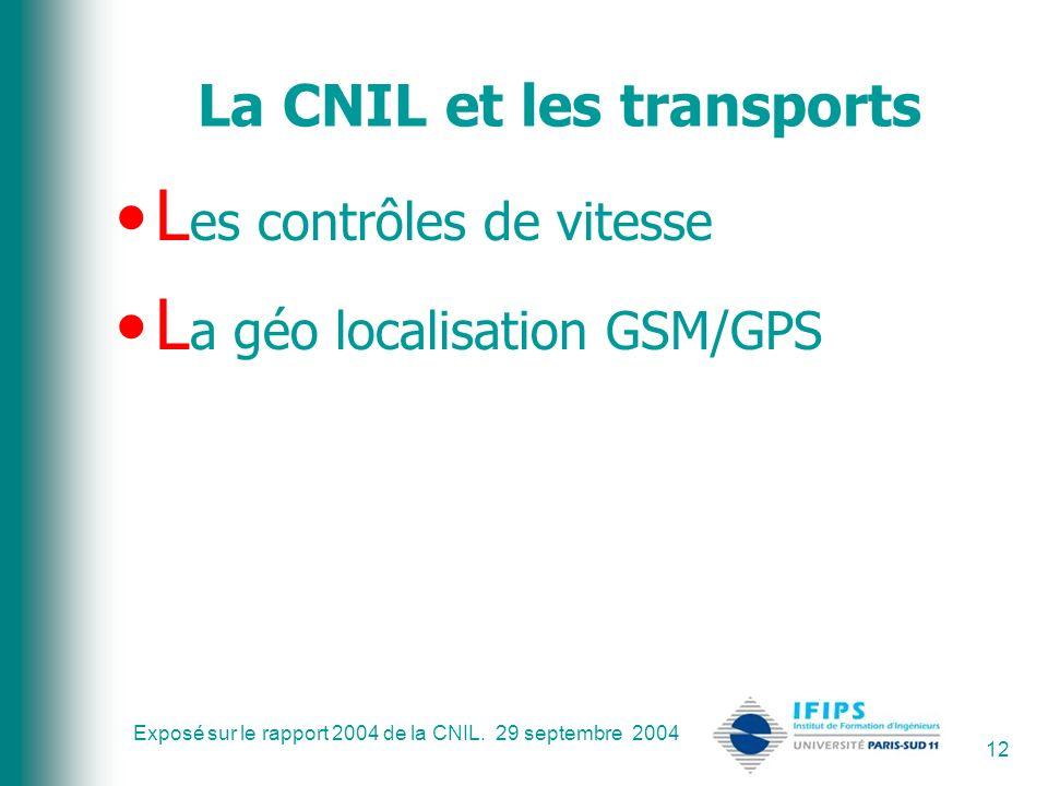 Exposé sur le rapport 2004 de la CNIL. 29 septembre 2004 12 La CNIL et les transports L es contrôles de vitesse L a géo localisation GSM/GPS