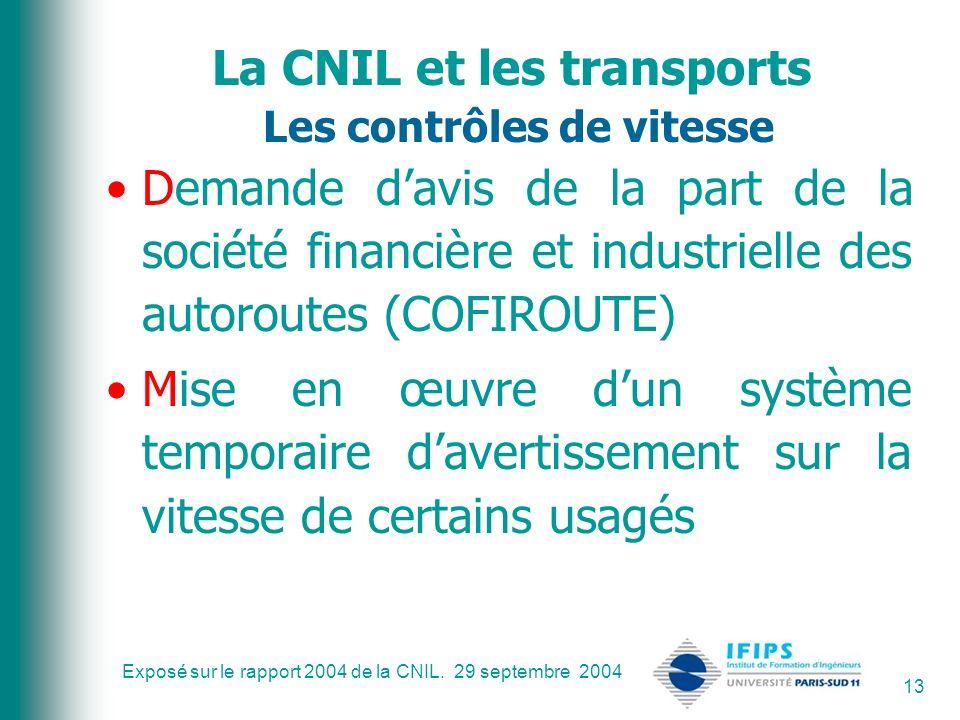 Exposé sur le rapport 2004 de la CNIL. 29 septembre 2004 13 La CNIL et les transports Les contrôles de vitesse Demande davis de la part de la société