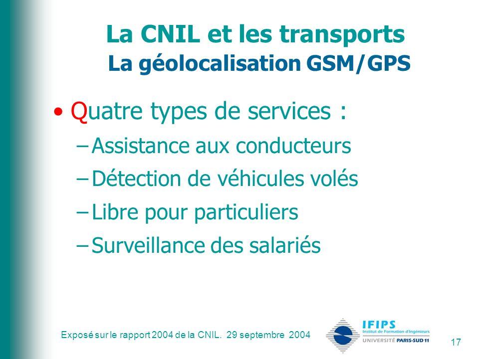 Exposé sur le rapport 2004 de la CNIL. 29 septembre 2004 17 La CNIL et les transports La géolocalisation GSM/GPS Quatre types de services : –Assistanc