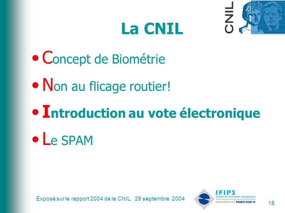 Exposé sur le rapport 2004 de la CNIL. 29 septembre 2004 18 La CNIL C oncept de Biométrie N on au flicage routier! I ntroduction au vote électronique