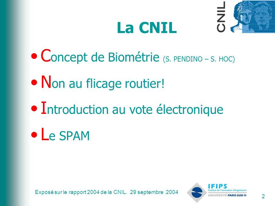 Exposé sur le rapport 2004 de la CNIL. 29 septembre 2004 2 La CNIL C oncept de Biométrie (S. PENDINO – S. HOC) N on au flicage routier! I ntroduction