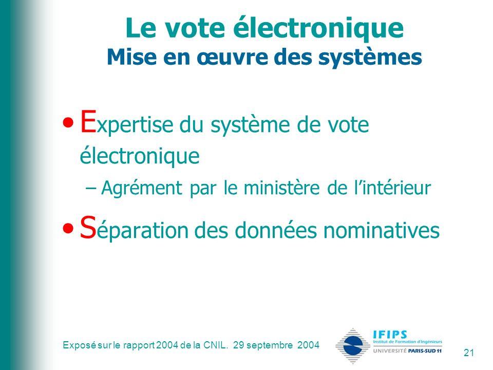 Exposé sur le rapport 2004 de la CNIL. 29 septembre 2004 21 Le vote électronique Mise en œuvre des systèmes E xpertise du système de vote électronique