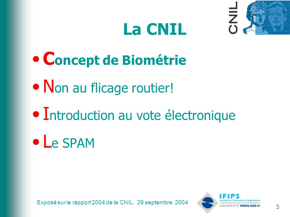 Exposé sur le rapport 2004 de la CNIL. 29 septembre 2004 3 La CNIL C oncept de Biométrie N on au flicage routier! I ntroduction au vote électronique L