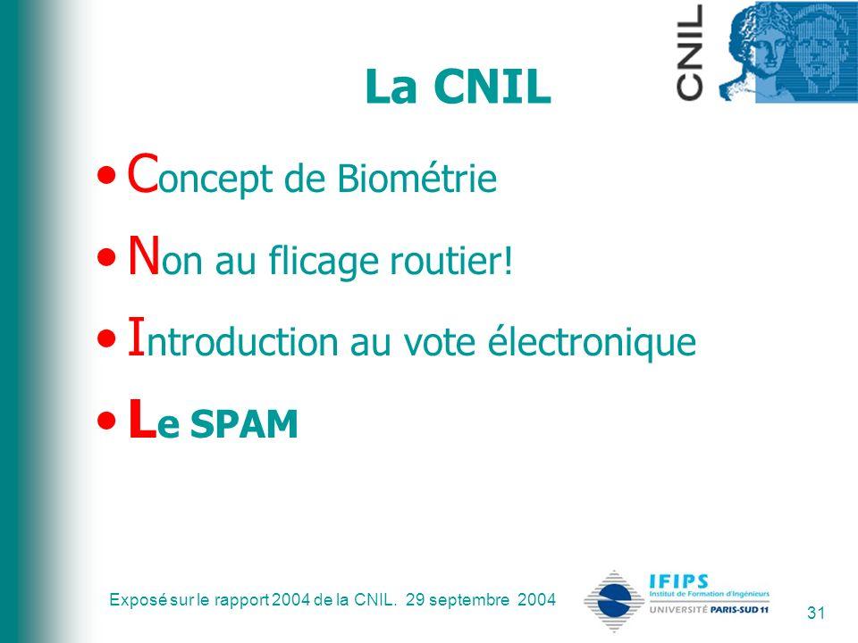 Exposé sur le rapport 2004 de la CNIL. 29 septembre 2004 31 La CNIL C oncept de Biométrie N on au flicage routier! I ntroduction au vote électronique