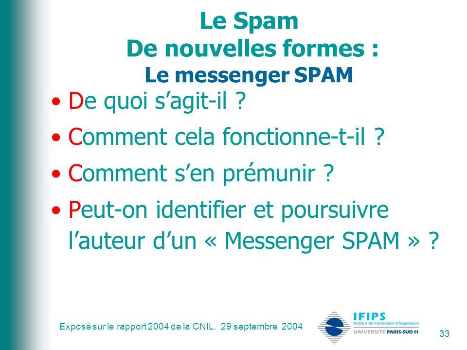 Exposé sur le rapport 2004 de la CNIL. 29 septembre 2004 33 Le Spam De nouvelles formes : Le messenger SPAM De quoi sagit-il ? Comment cela fonctionne