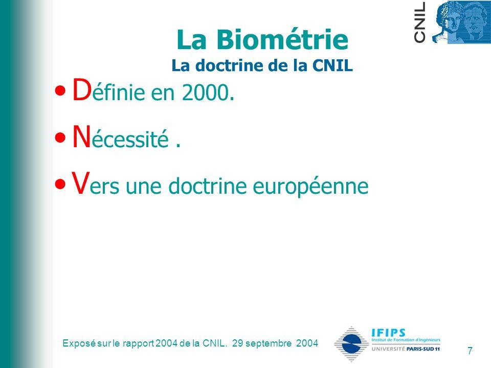 Exposé sur le rapport 2004 de la CNIL. 29 septembre 2004 7 La Biométrie La doctrine de la CNIL D éfinie en 2000. N écessité. V ers une doctrine europé