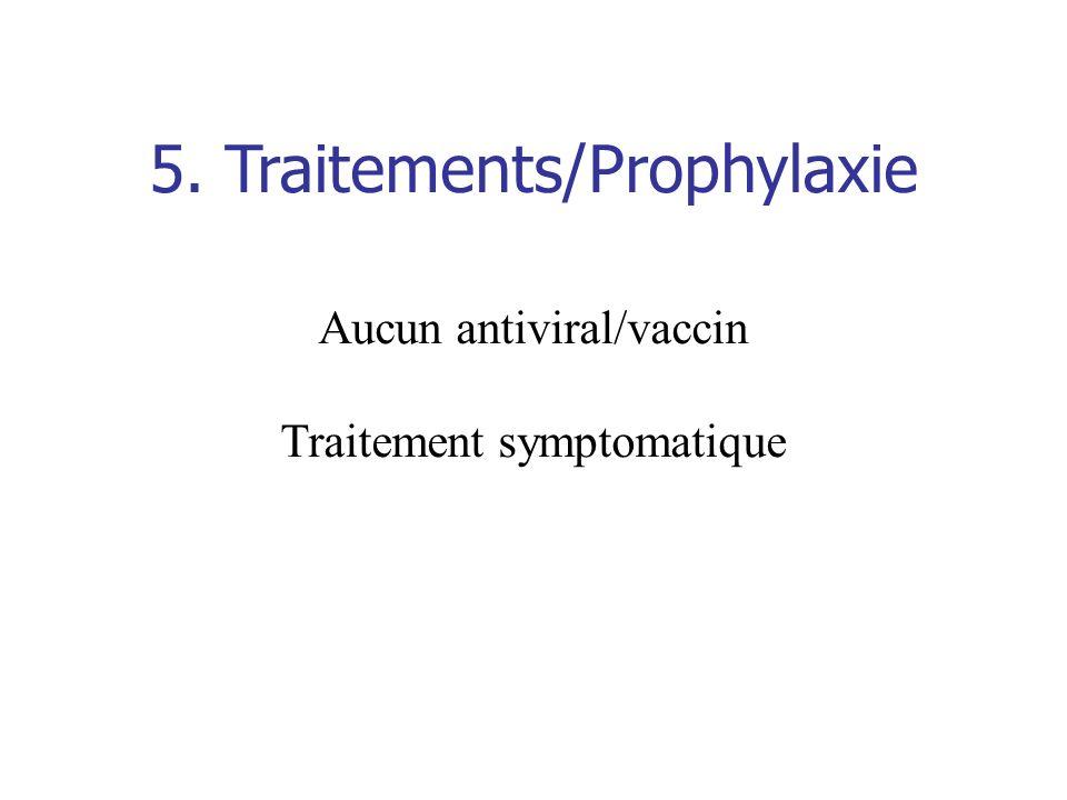 5. Traitements/Prophylaxie Aucun antiviral/vaccin Traitement symptomatique