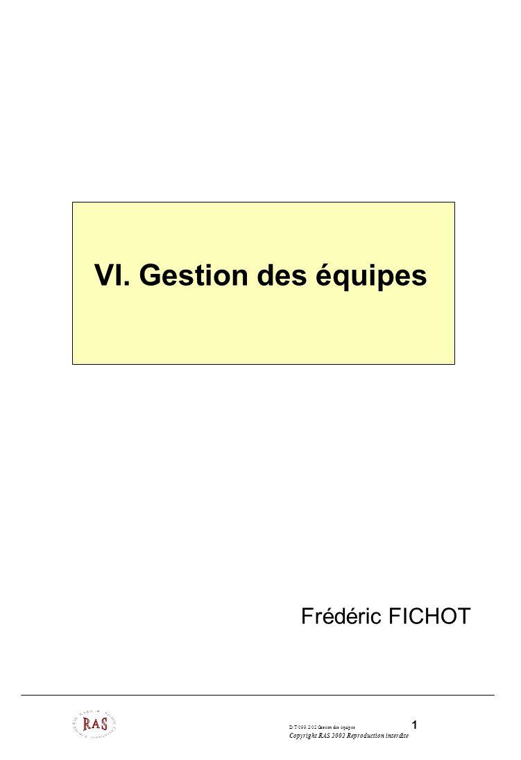 D/T/099.2/02 Gestion des équipes 1 Copyright RAS 2002 Reproduction interdite VI.