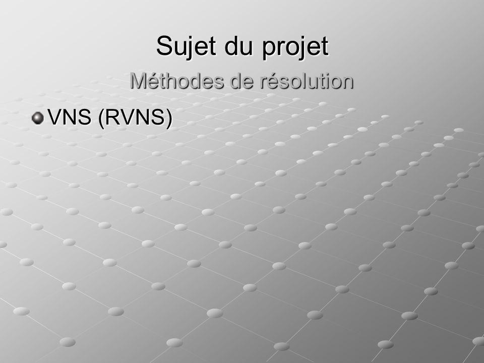 Sujet du projet VNS (BVNS) Méthodes de résolution