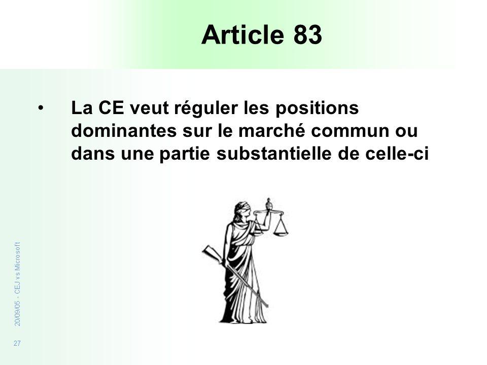27 20/09/05 - CEJ vs Microsoft Article 83 La CE veut réguler les positions dominantes sur le marché commun ou dans une partie substantielle de celle-c