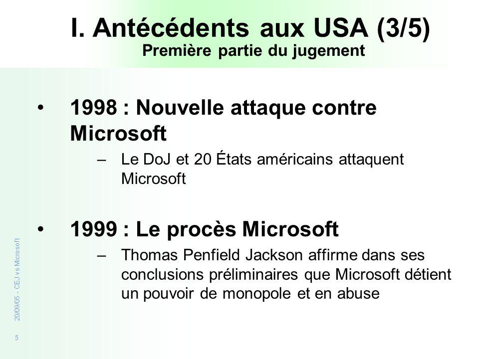 5 20/09/05 - CEJ vs Microsoft I. Antécédents aux USA (3/5) 1998 : Nouvelle attaque contre Microsoft –Le DoJ et 20 États américains attaquent Microsoft
