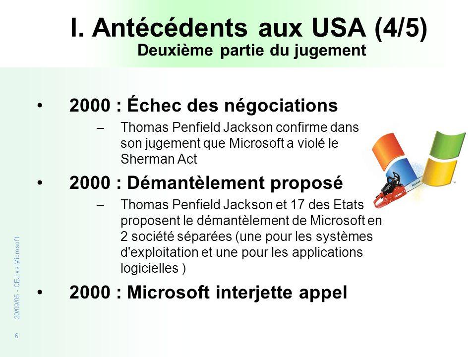 6 20/09/05 - CEJ vs Microsoft I. Antécédents aux USA (4/5) 2000 : Échec des négociations –Thomas Penfield Jackson confirme dans son jugement que Micro