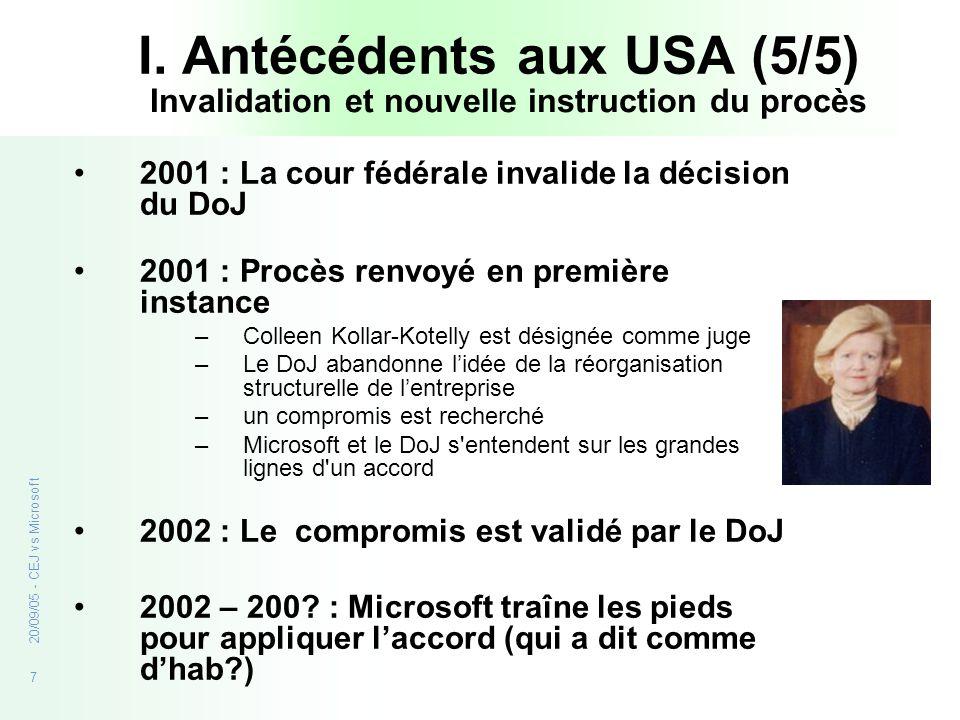 7 20/09/05 - CEJ vs Microsoft I. Antécédents aux USA (5/5) 2001 : La cour fédérale invalide la décision du DoJ 2001 : Procès renvoyé en première insta