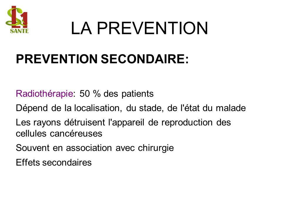 LA PREVENTION PREVENTION SECONDAIRE: Radiothérapie: 50 % des patients Dépend de la localisation, du stade, de l'état du malade Les rayons détruisent l
