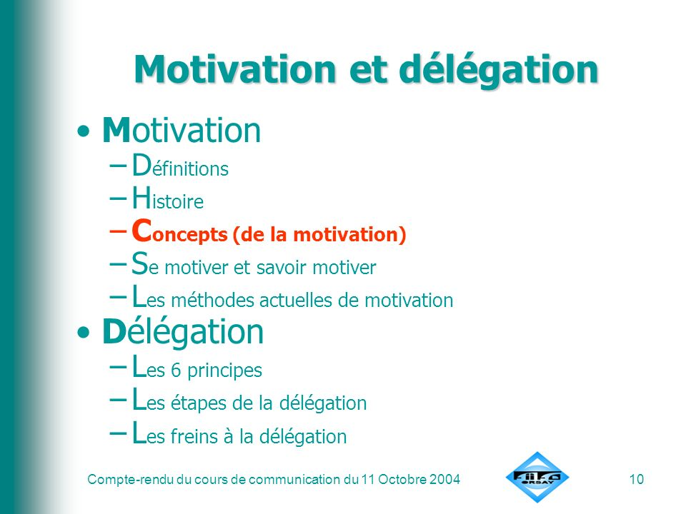 Compte-rendu du cours de communication du 11 Octobre 200410 Motivation et délégation Motivation –D éfinitions –H istoire –C oncepts (de la motivation)