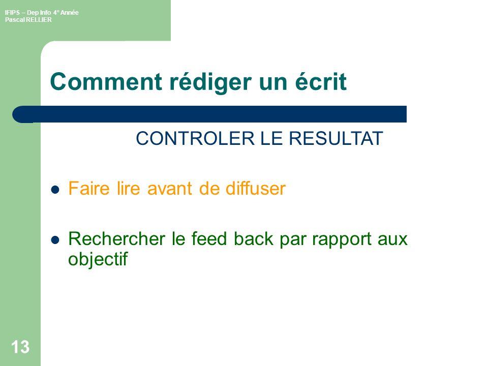 IFIPS – Dep Info 4° Année Pascal RELLIER 13 Comment rédiger un écrit CONTROLER LE RESULTAT Faire lire avant de diffuser Rechercher le feed back par rapport aux objectif