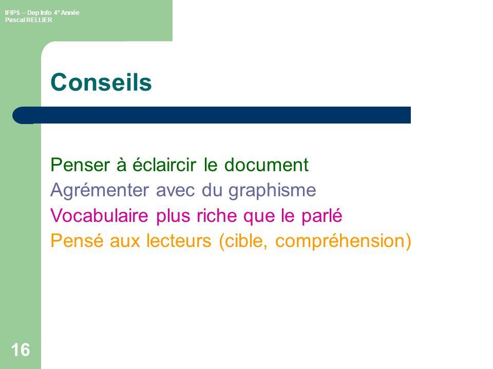 IFIPS – Dep Info 4° Année Pascal RELLIER 16 Conseils Penser à éclaircir le document Agrémenter avec du graphisme Vocabulaire plus riche que le parlé Pensé aux lecteurs (cible, compréhension)