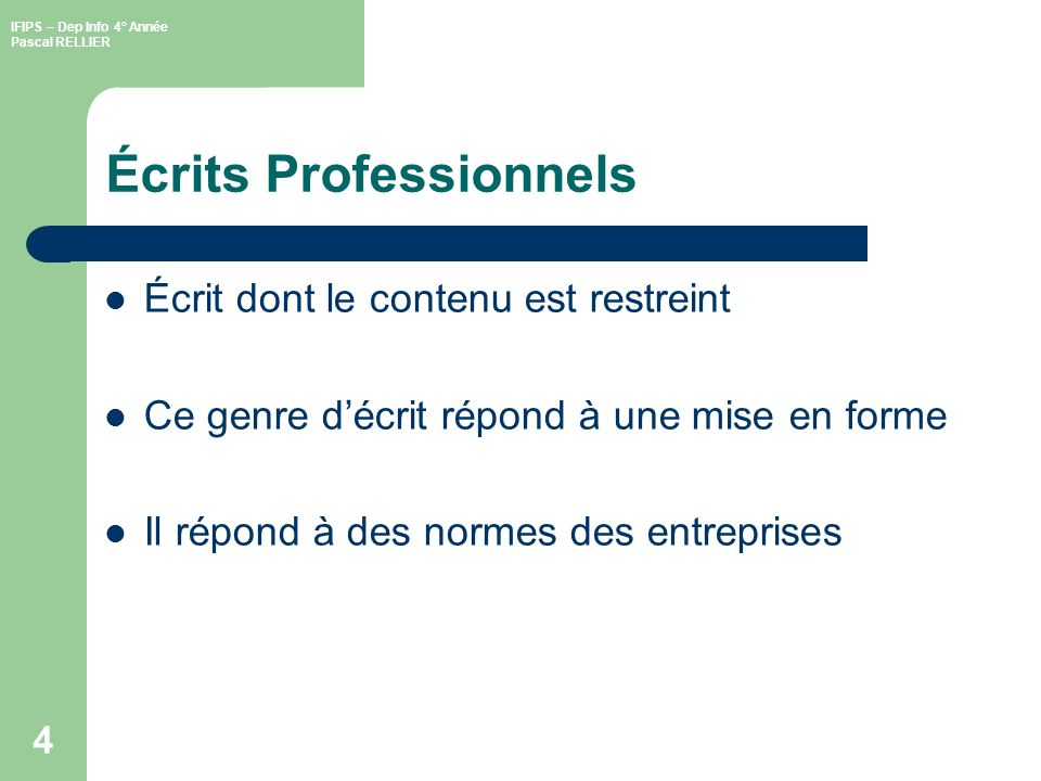 IFIPS – Dep Info 4° Année Pascal RELLIER 4 Écrits Professionnels Écrit dont le contenu est restreint Ce genre décrit répond à une mise en forme Il répond à des normes des entreprises