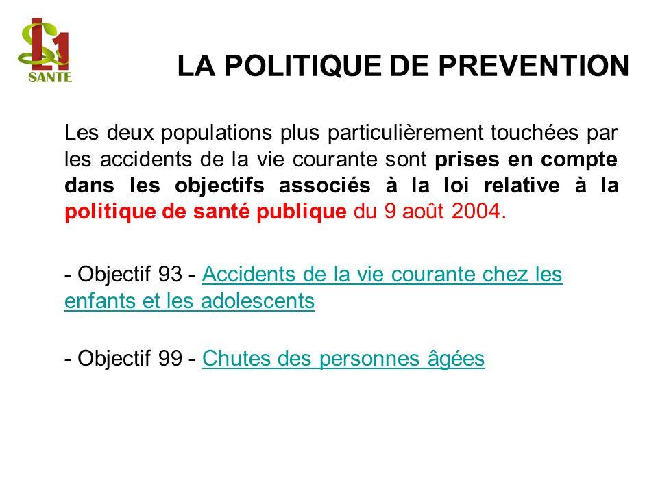 LA POLITIQUE DE PREVENTION Les deux populations plus particulièrement touchées par les accidents de la vie courante sont prises en compte dans les objectifs associés à la loi relative à la politique de santé publique du 9 août 2004.