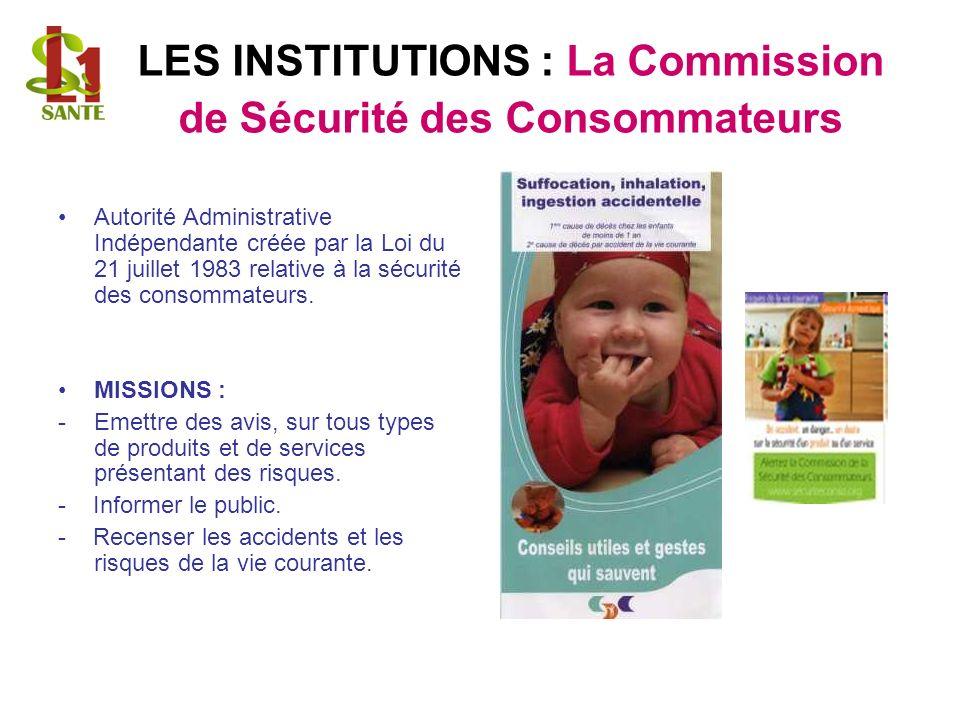 LES INSTITUTIONS : La Commission de Sécurité des Consommateurs Autorité Administrative Indépendante créée par la Loi du 21 juillet 1983 relative à la sécurité des consommateurs.