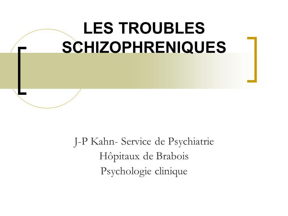 LES TROUBLES SCHIZOPHRENIQUES J-P Kahn- Service de Psychiatrie Hôpitaux de Brabois Psychologie clinique