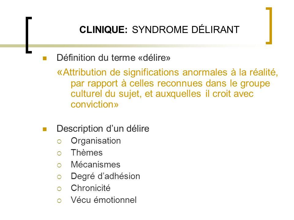 CLINIQUE: SYNDROME DÉLIRANT Définition du terme «délire» « Attribution de significations anormales à la réalité, par rapport à celles reconnues dans l