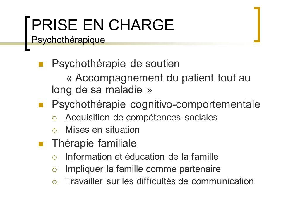 PRISE EN CHARGE Psychothérapique Psychothérapie de soutien « Accompagnement du patient tout au long de sa maladie » Psychothérapie cognitivo-comportem