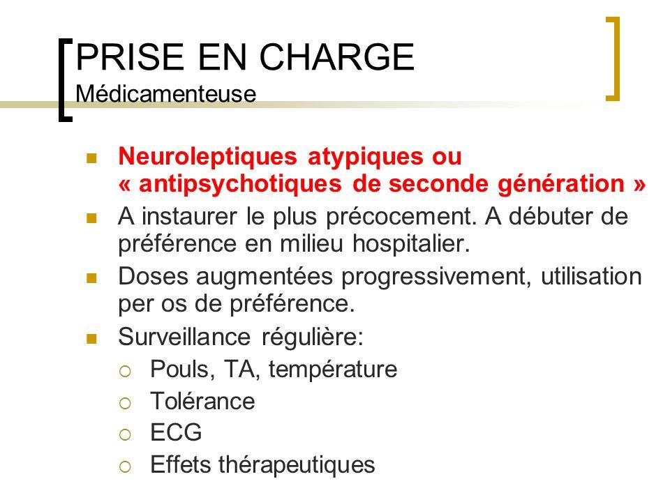PRISE EN CHARGE Médicamenteuse Neuroleptiques atypiques ou « antipsychotiques de seconde génération » A instaurer le plus précocement. A débuter de pr