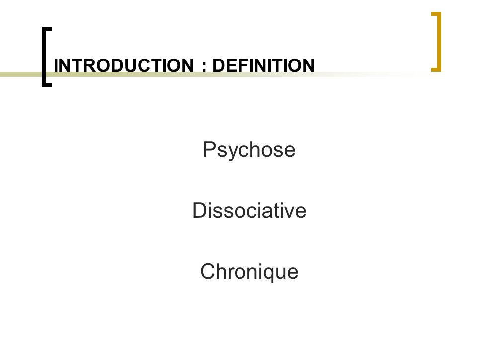 INTRODUCTION : DEFINITION Psychose Dissociative Chronique