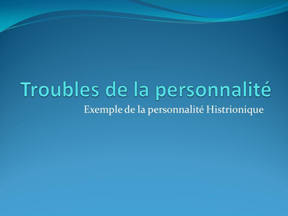 Exemple de la personnalité Histrionique