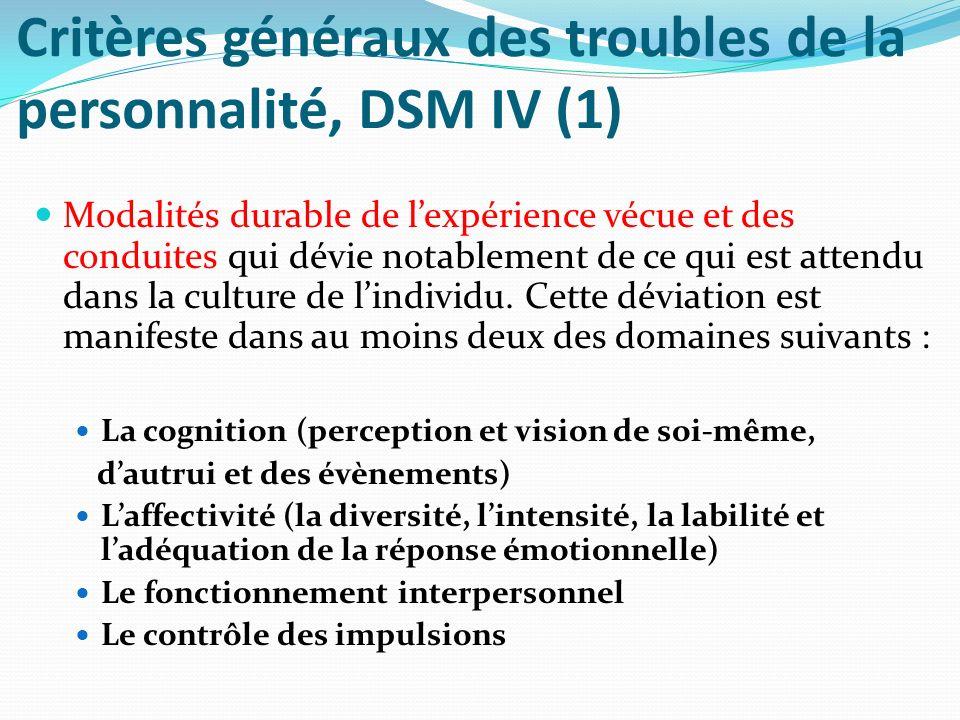 Critères généraux des troubles de la personnalité, DSM IV (1) Modalités durable de lexpérience vécue et des conduites qui dévie notablement de ce qui
