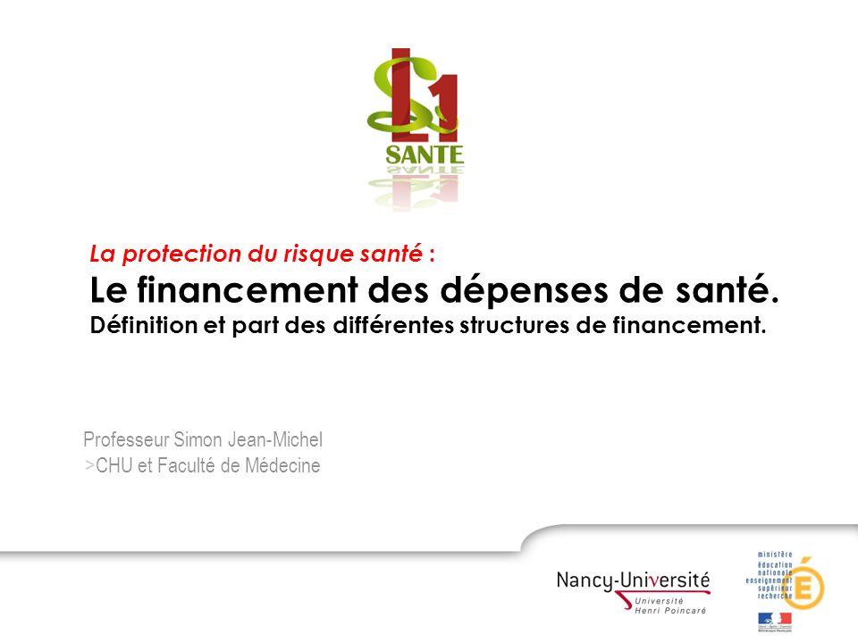 Le financement des dépenses de santé. Professeur Simon Jean-Michel >CHU et Faculté de Médecine La protection du risque santé : Le financement des dépe