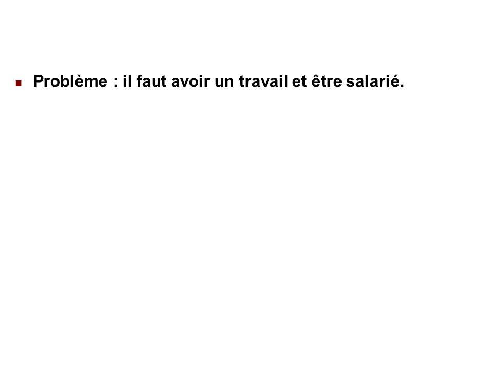 22/02/201425 Problème : il faut avoir un travail et être salarié.
