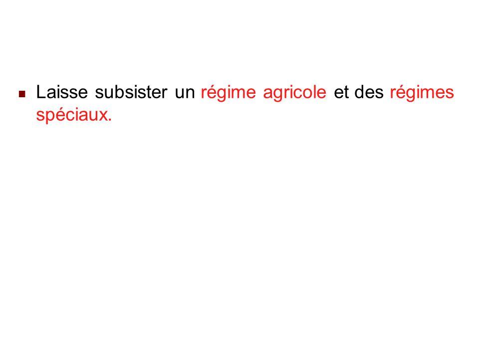 22/02/201433 Laisse subsister un régime agricole et des régimes spéciaux.