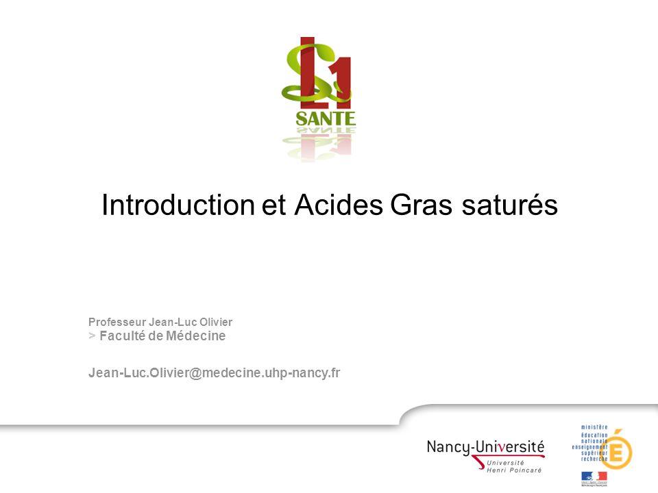 Professeur Jean-Luc Olivier > Faculté de Médecine Jean-Luc.Olivier@medecine.uhp-nancy.fr Introduction et Acides Gras saturés