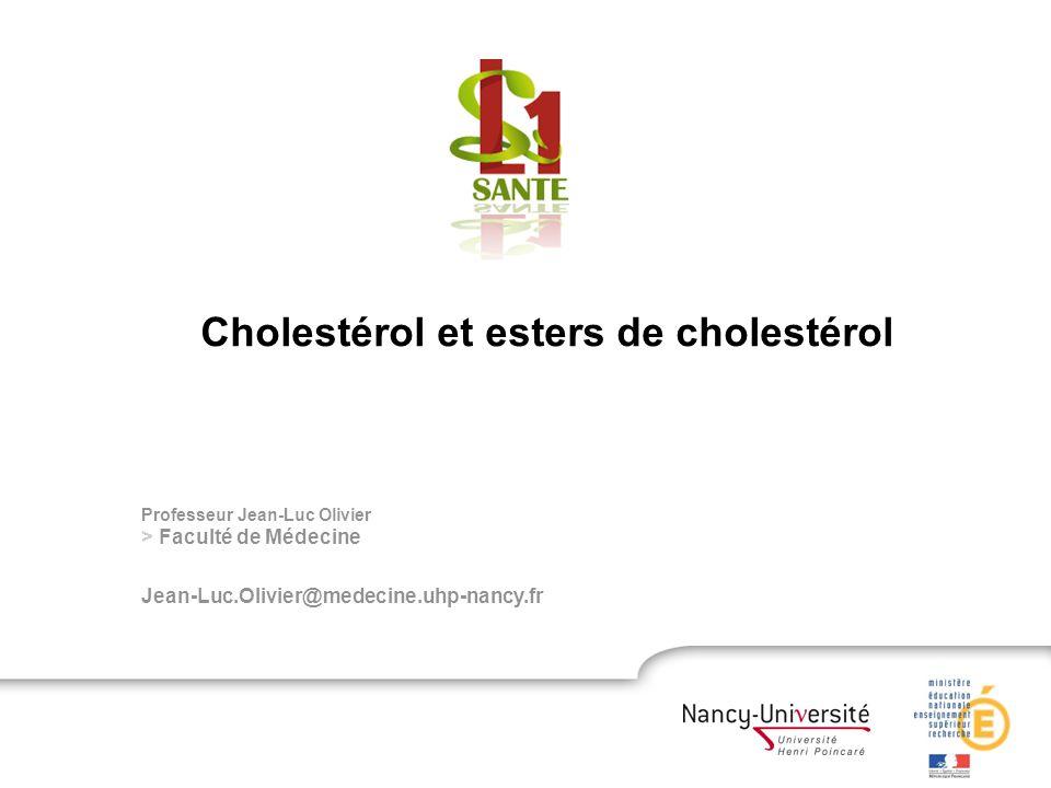 Professeur Jean-Luc Olivier > Faculté de Médecine Jean-Luc.Olivier@medecine.uhp-nancy.fr Cholestérol et esters de cholestérol