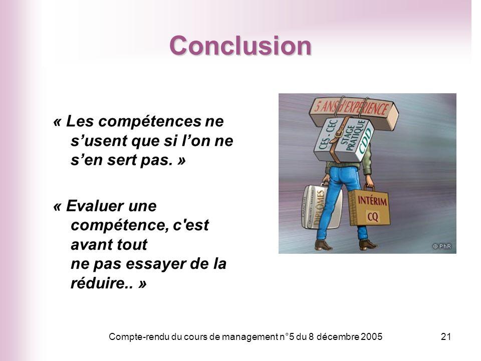 Compte-rendu du cours de management n°5 du 8 décembre 200521 Conclusion « Les compétences ne susent que si lon ne sen sert pas. » « Evaluer une compét