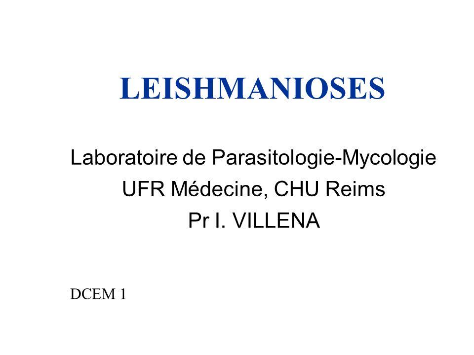 LEISHMANIOSES Laboratoire de Parasitologie-Mycologie UFR Médecine, CHU Reims Pr I. VILLENA DCEM 1