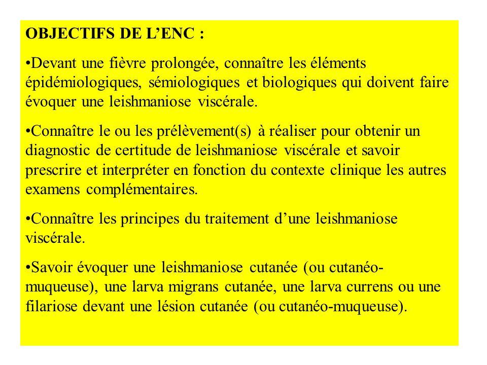 OBJECTIFS DE LENC : Devant une fièvre prolongée, connaître les éléments épidémiologiques, sémiologiques et biologiques qui doivent faire évoquer une leishmaniose viscérale.