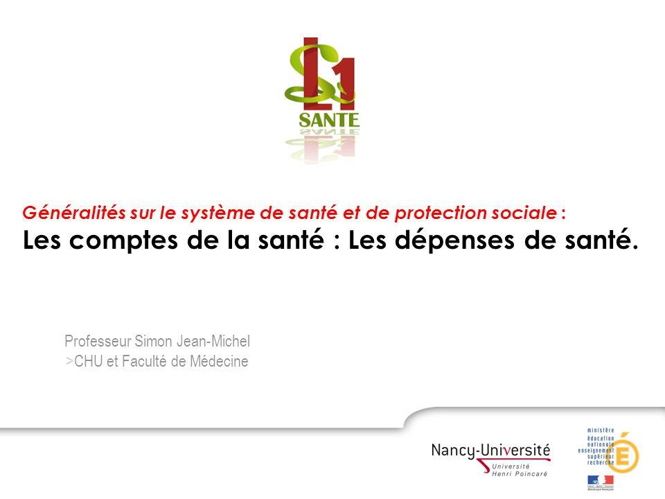 Les dépenses de santé. Professeur Simon Jean-Michel >CHU et Faculté de Médecine Généralités sur le système de santé et de protection sociale : Les com