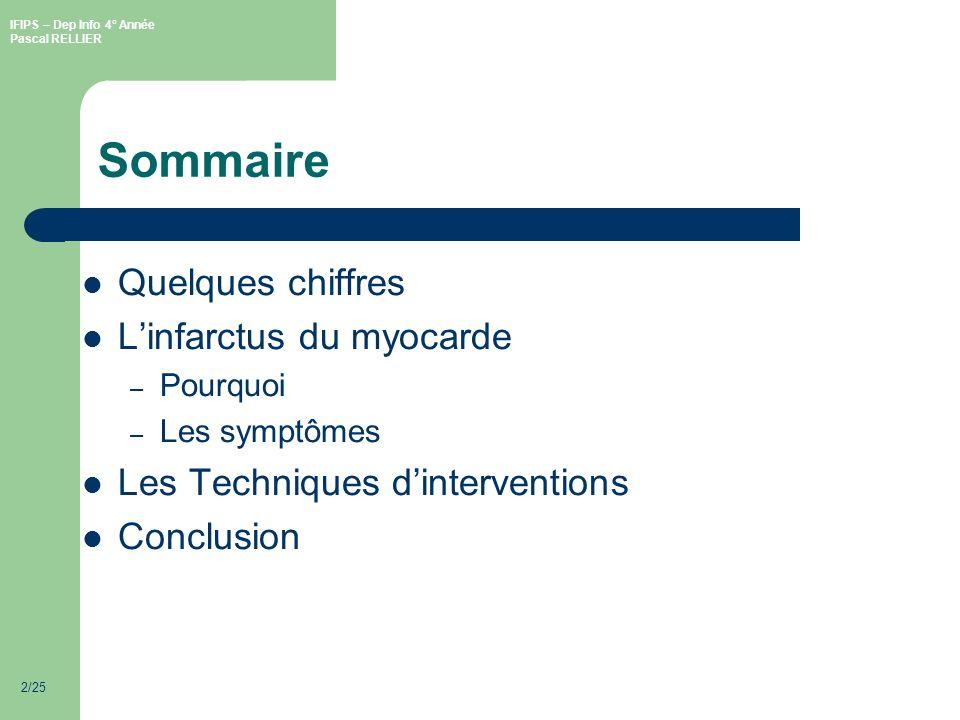 IFIPS – Dep Info 4° Année Pascal RELLIER 2/25 Sommaire Quelques chiffres Linfarctus du myocarde – Pourquoi – Les symptômes Les Techniques dinterventions Conclusion