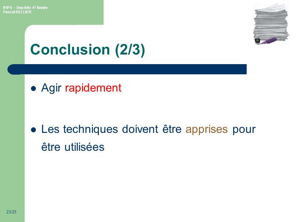 IFIPS – Dep Info 4° Année Pascal RELLIER 23/25 Conclusion (2/3) Agir rapidement Les techniques doivent être apprises pour être utilisées