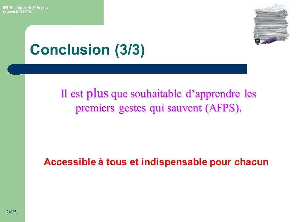 IFIPS – Dep Info 4° Année Pascal RELLIER 24/25 Accessible à tous et indispensable pour chacun Il est plus que souhaitable dapprendre les premiers gestes qui sauvent (AFPS).