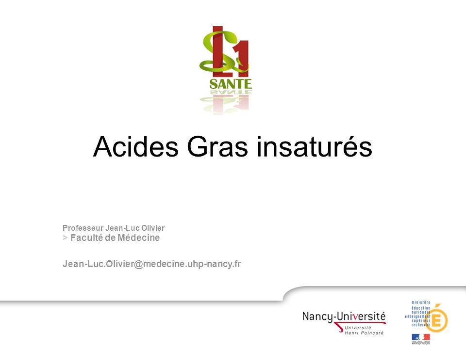 Acides Gras insaturés Professeur Jean-Luc Olivier > Faculté de Médecine Jean-Luc.Olivier@medecine.uhp-nancy.fr